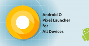 android o pixel launcher all devices • Download Android O Pixel Launcher for any Android Device