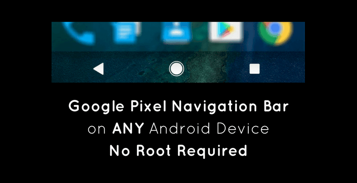 google pixel navigation bar on any android device no root needed • Get Google Pixel Navigation Bar on ANY Android Device [No Root]
