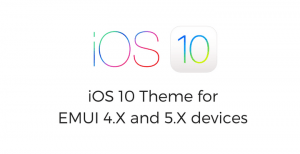 ios 10 theme for emui 4 5 devices • Download iOS 10 Theme for EMUI 5.X and 4.X Devices