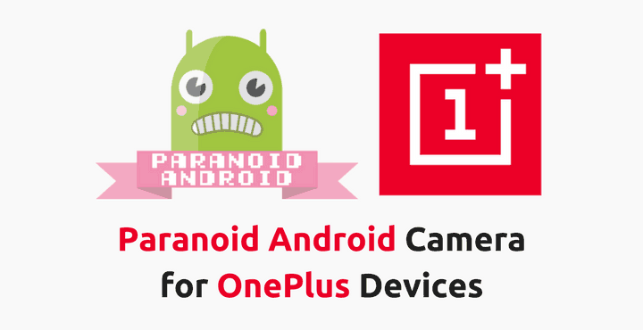 paranoid android camra for oneplus devices • Download Paranoid Android Camera APK for OnePlus Devices