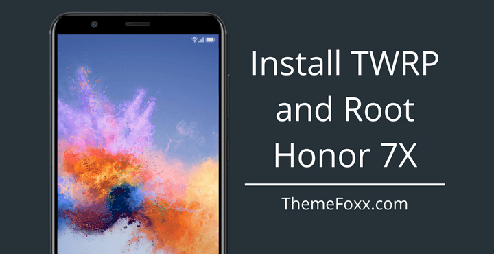 how to root honor 7x 1 • Root Honor 7X and Install TWRP | Guide