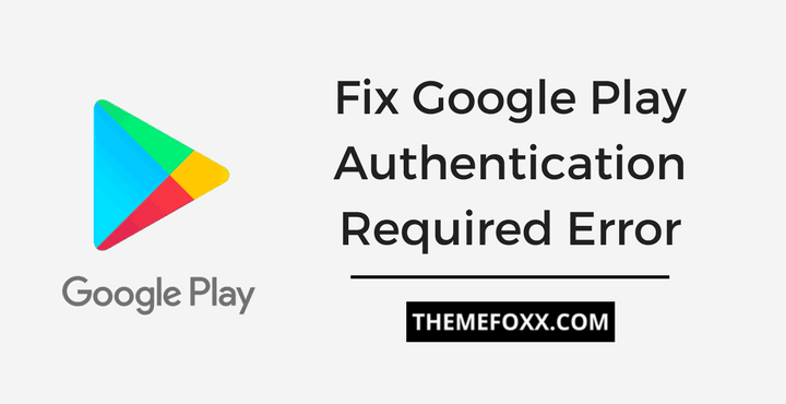 Fix-Google-Play-Authentication-Required-Error