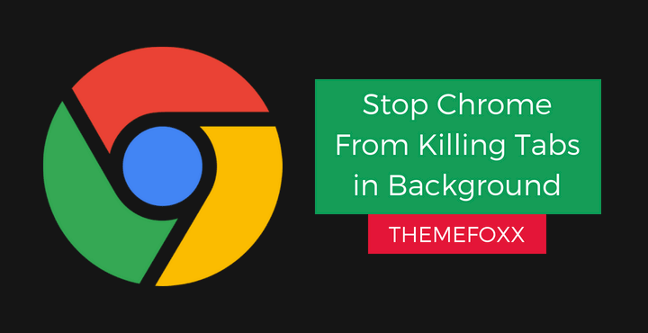 stop-chrome-from-killing-tabs-in-background